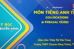 TIẾNG ANH LỚP 12 | COLLOCATIONS AND PHRASAL VERBS